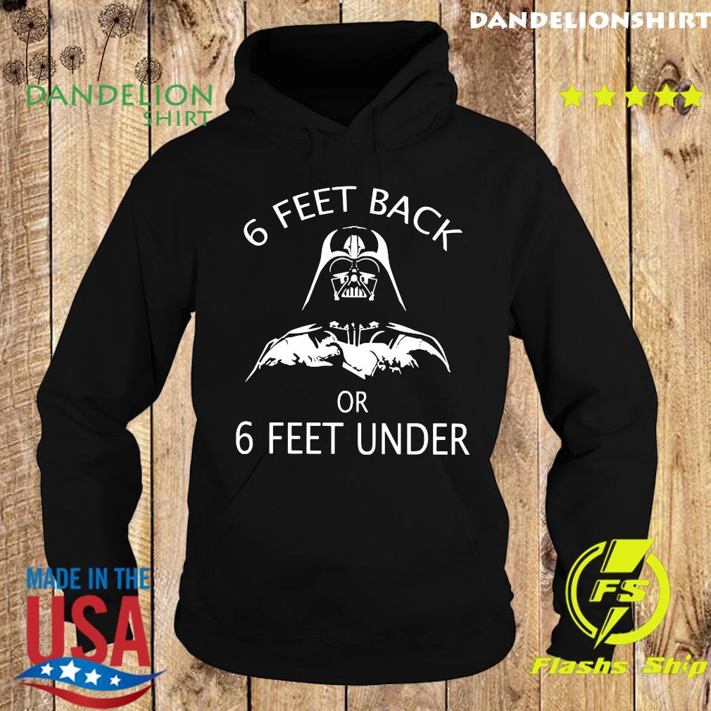Darth Vader 6 Feet Back Or 6 Feet Under Shirt Hoodie