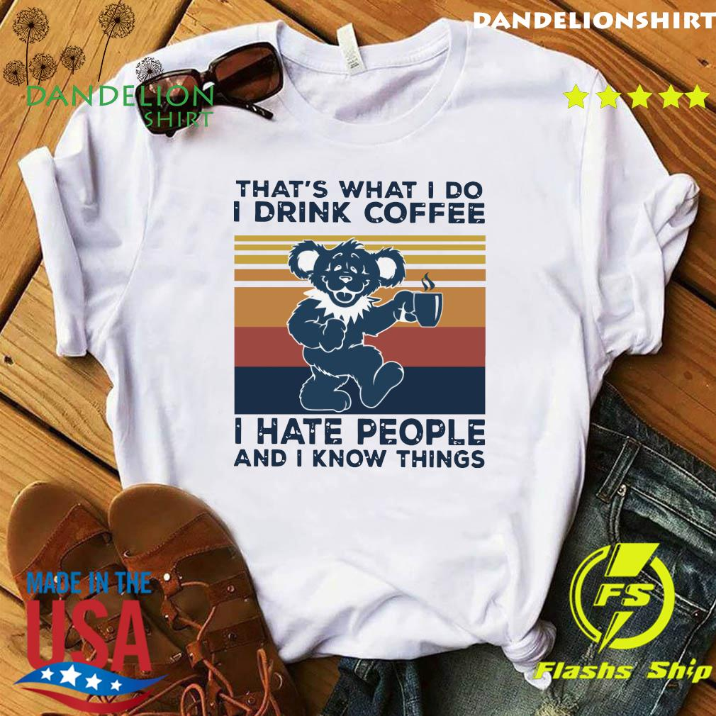Death Head Bear That's What I Do I Drink Coffee I Hate People And I Know Things Vintage Retro Shirt