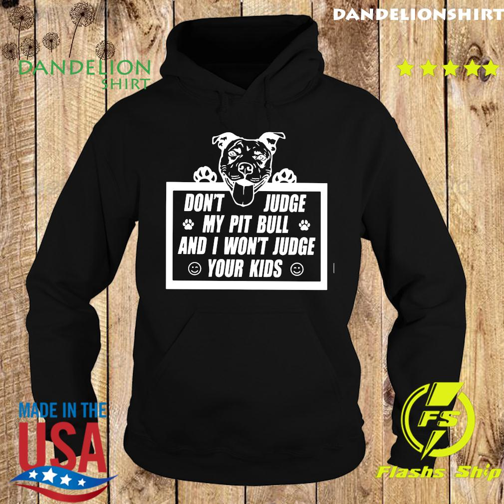 Don't Judge My Pit Bull And I Won't Judge Your Kids Shirt Hoodie