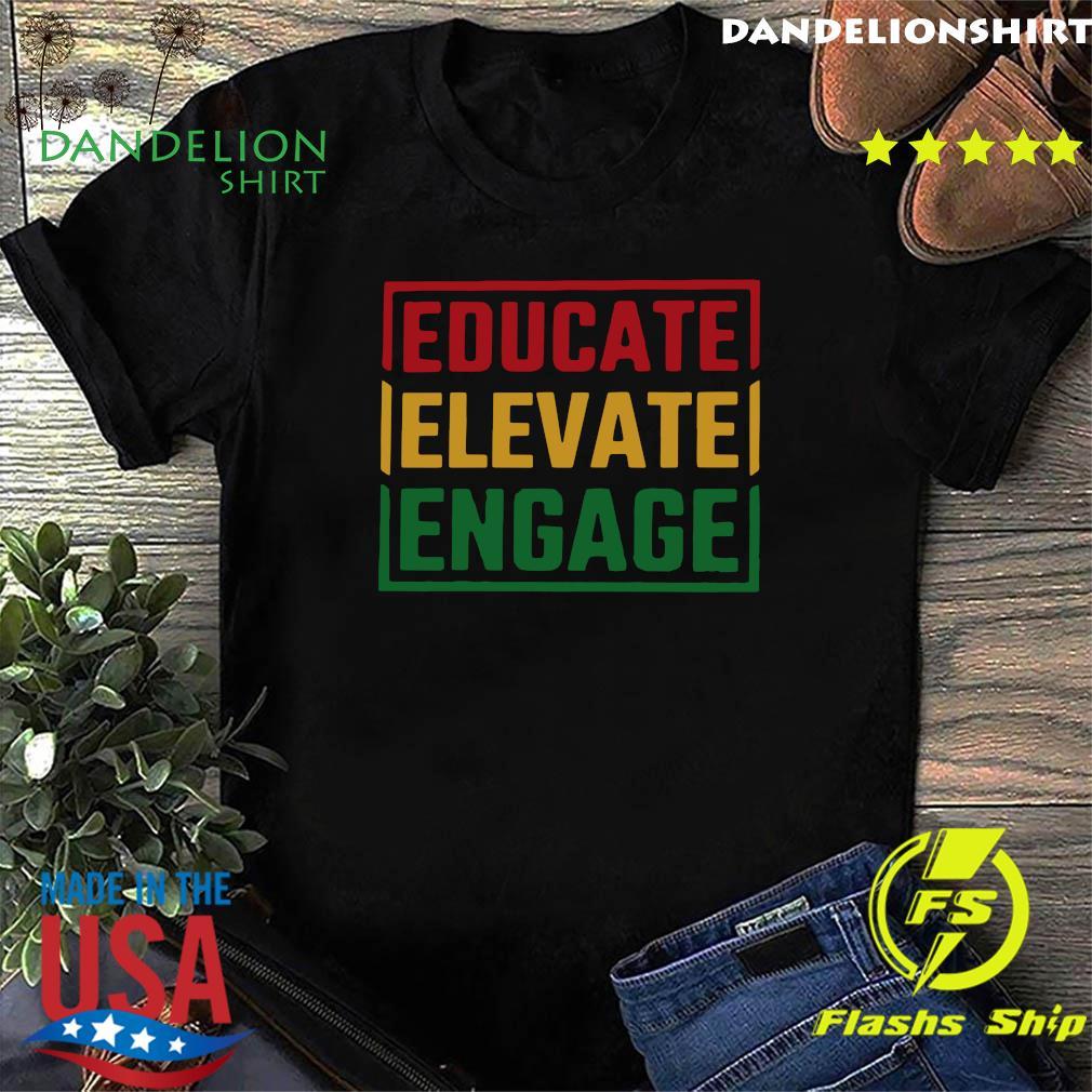 Educate Elevate Engage Shirt