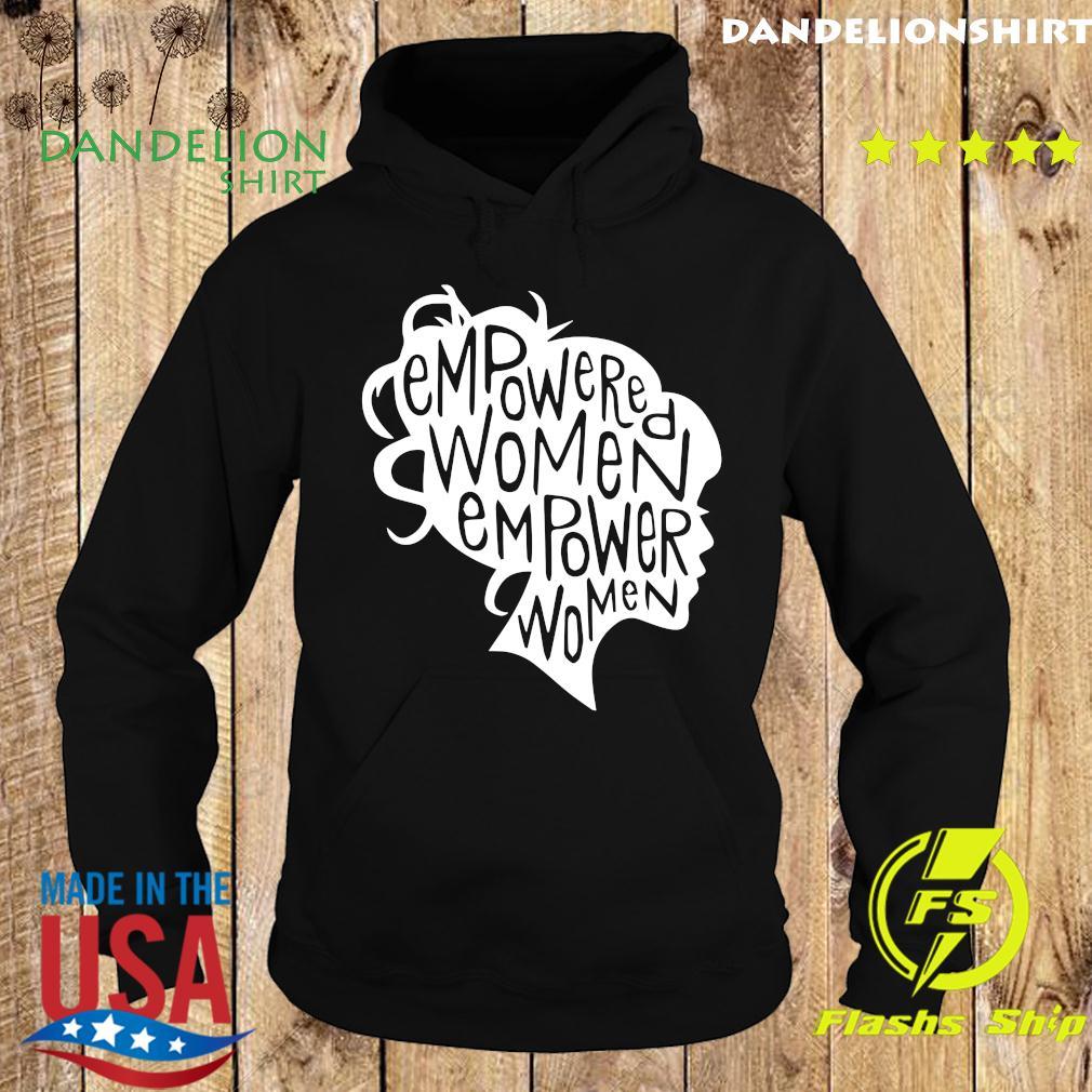Empowered Women Empower Women Shirt Hoodie