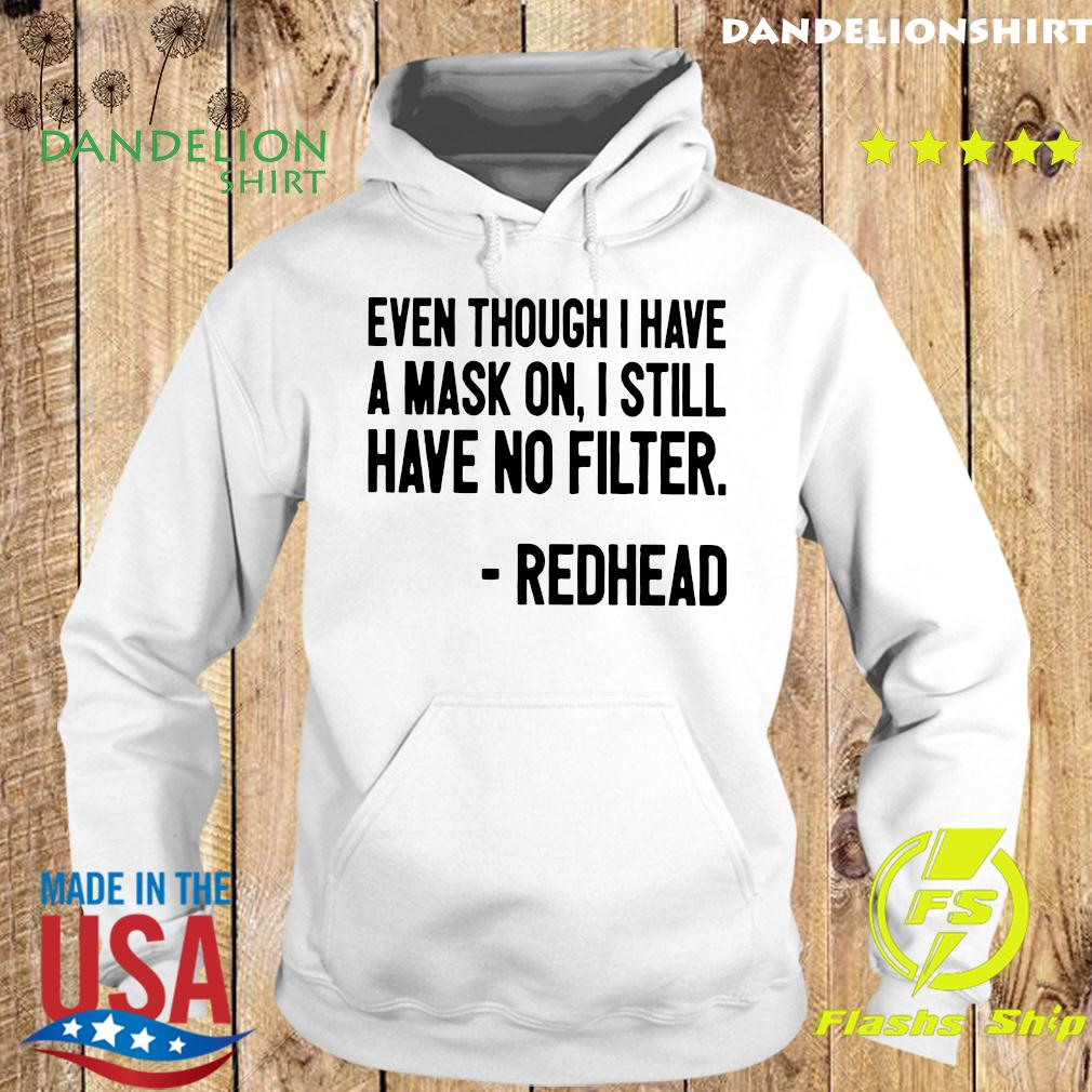 Even Though I Have A Mask On I Still Have On Filter Redhead Shirt Hoodie