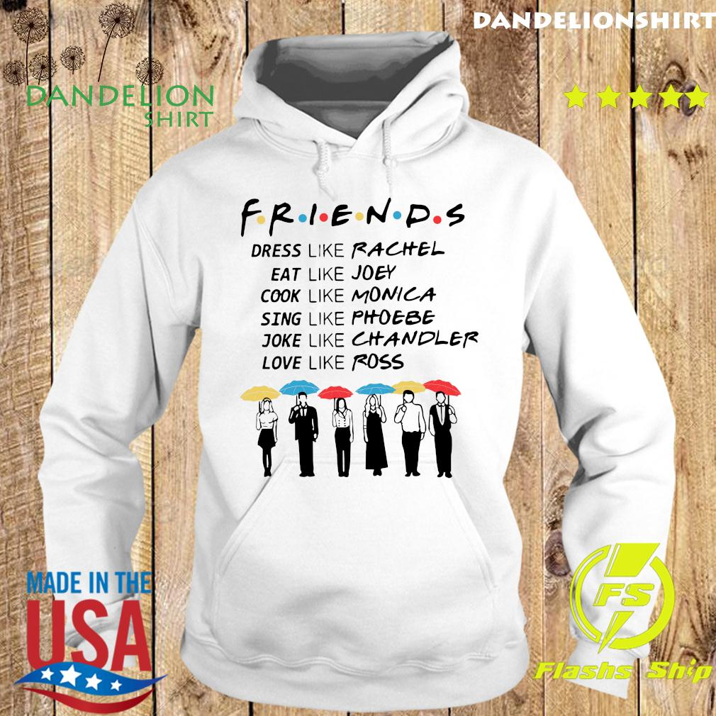 Friends Dress Like Rachel Eat Like Joey Cook Like Monica Shirt Hoodie