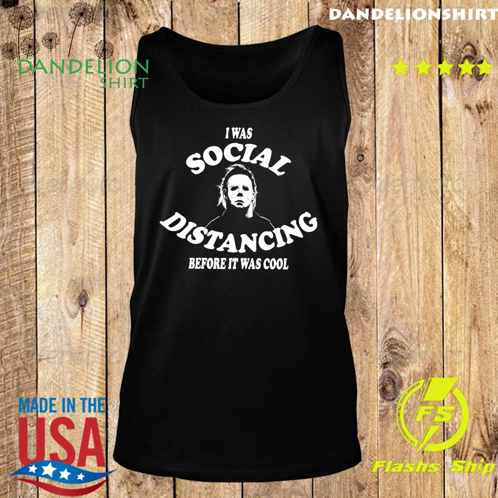 I Was Social Distancing Before It Was Cool Shirt Tank top