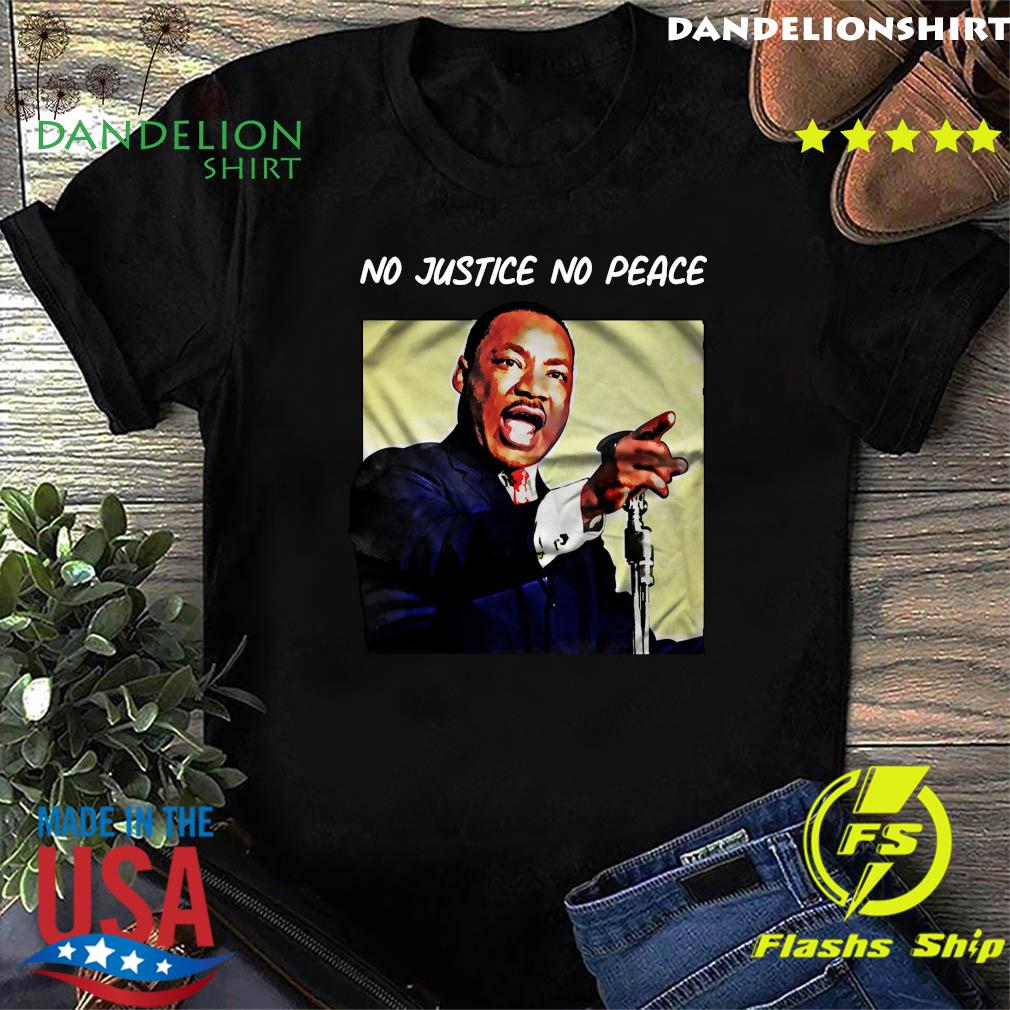 Martin Luther King No Justice No Peace Shirt