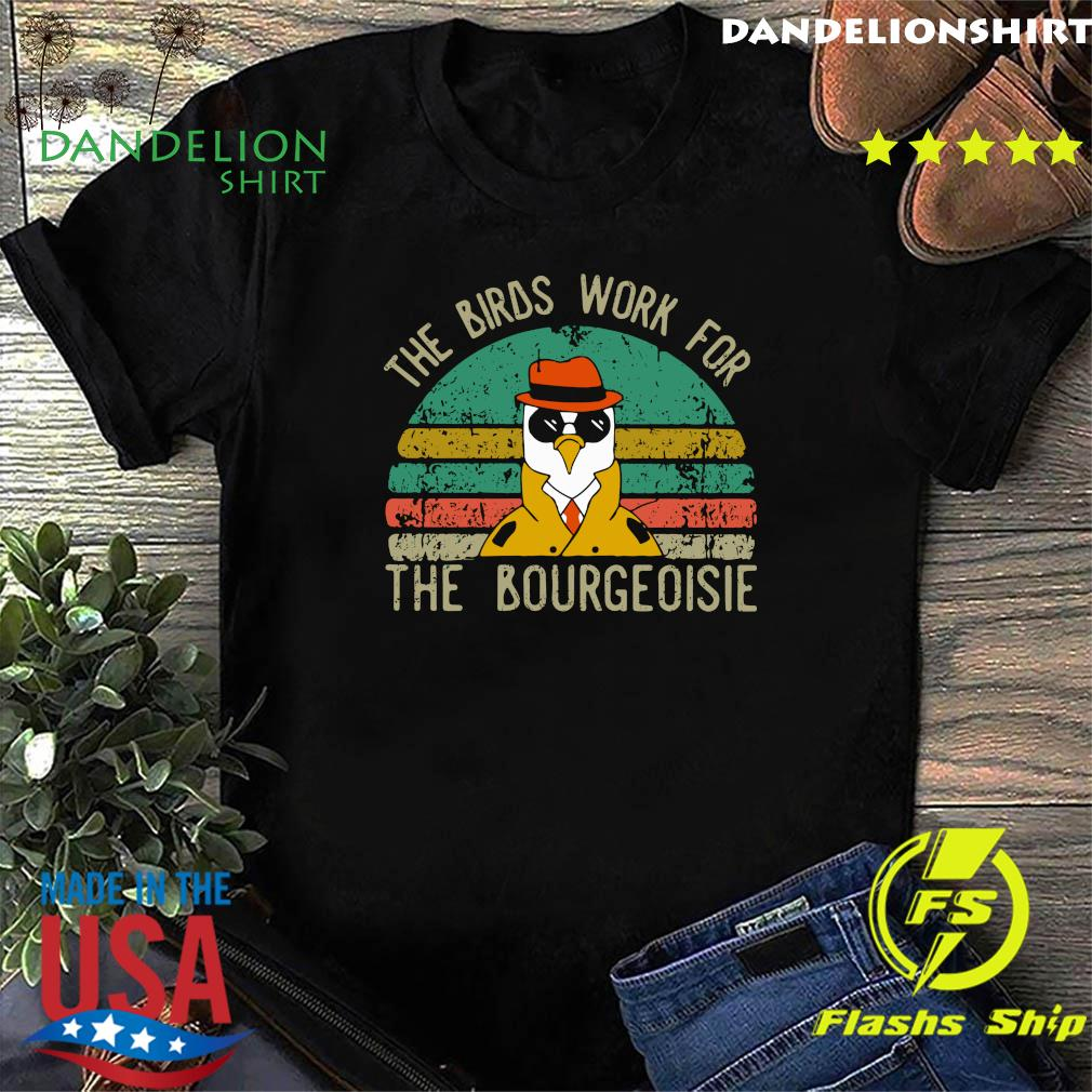 The Birds Work For The Bourgeoisie Vintage Shirt