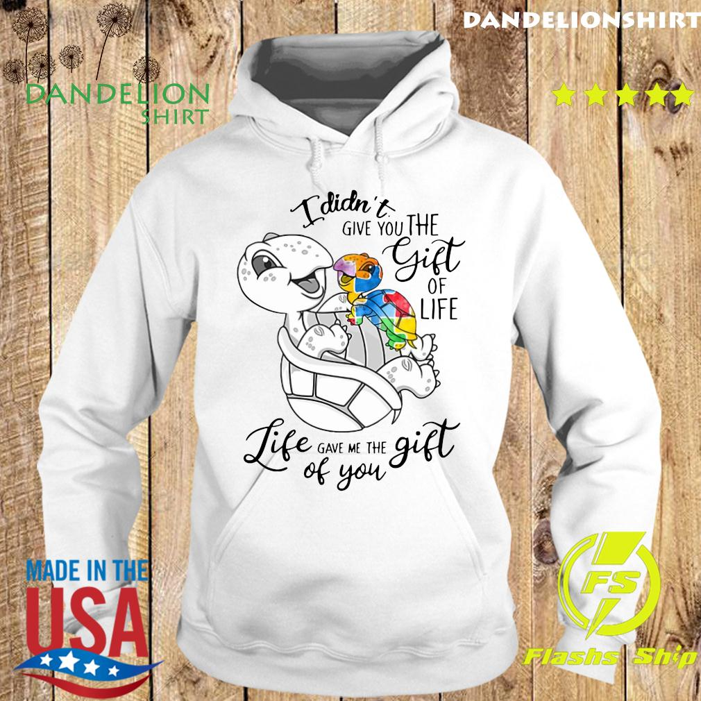 Turtle I Didn't Give You The Gift Of Life Life Gave Me The Gift Of You Shirt Hoodie