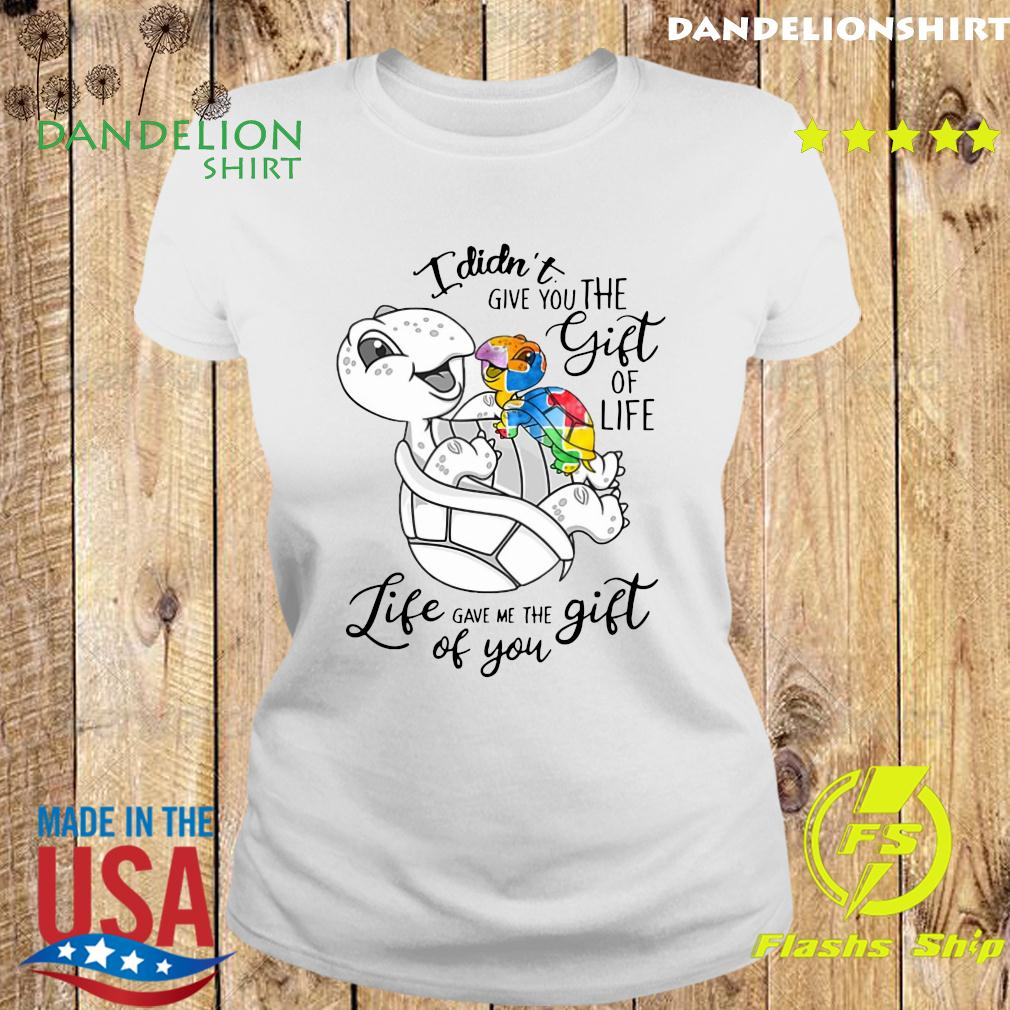 Turtle I Didn't Give You The Gift Of Life Life Gave Me The Gift Of You Shirt Ladies tee