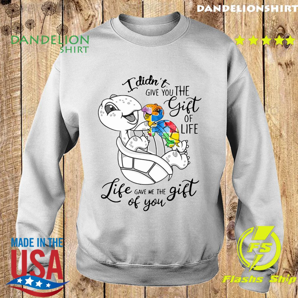 Turtle I Didn't Give You The Gift Of Life Life Gave Me The Gift Of You Shirt Sweater