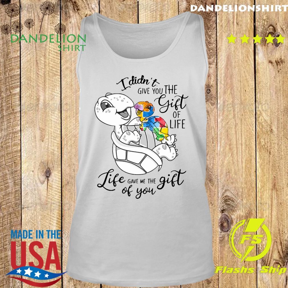 Turtle I Didn't Give You The Gift Of Life Life Gave Me The Gift Of You Shirt Tank top