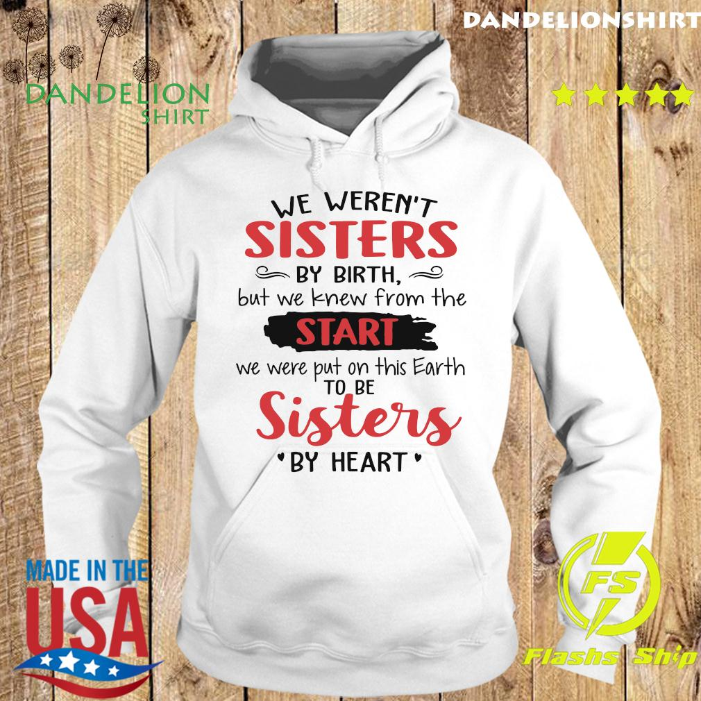 We Weren't Sisters By Birth But We Knew From The Start We Were Put On This Earth To Be Sister By Heart Shirt Hoodie