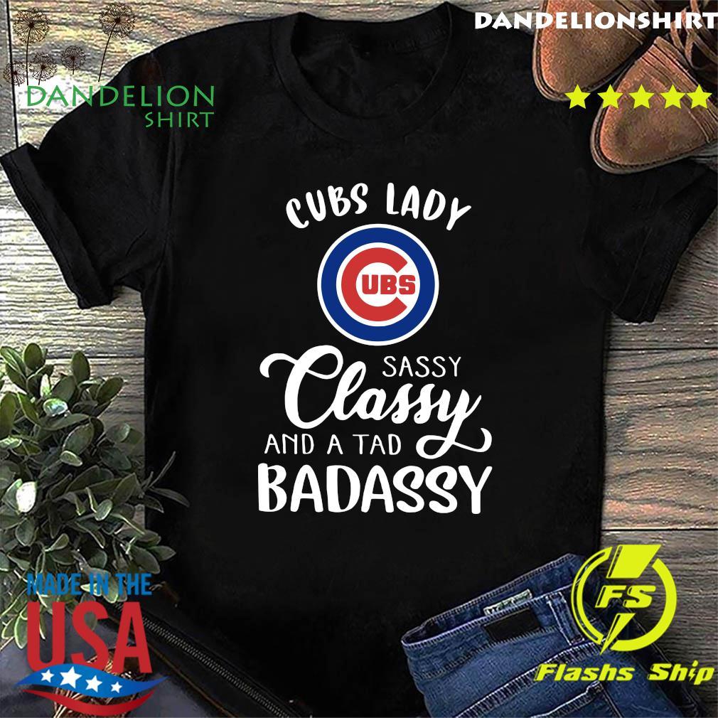 Cubs Lady Sassy Classy And A Tad Badassy Shirt