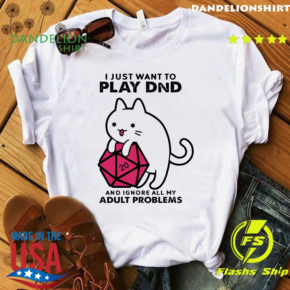I Just Want To Play Dnd And Ignore All My Adult Problems Shirt