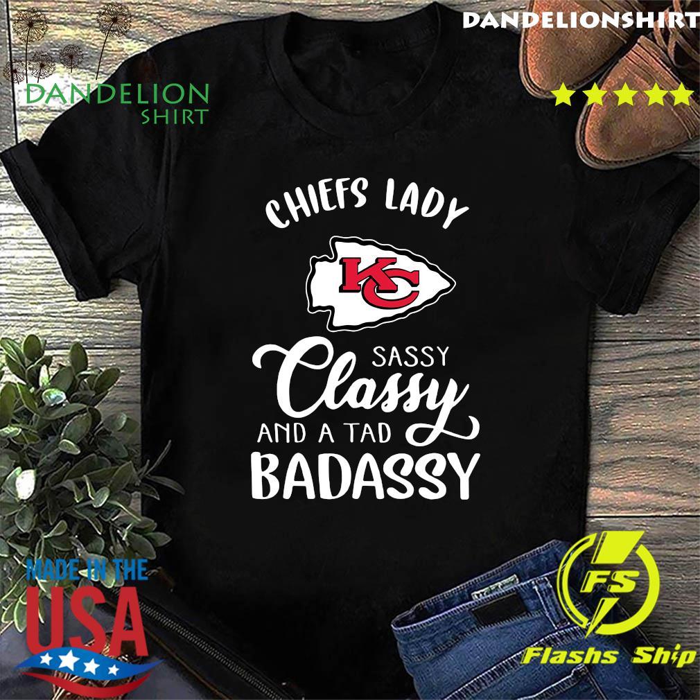 Kansas City Chiefs Lady Sassy Classy And A Tad Badassy Shirt
