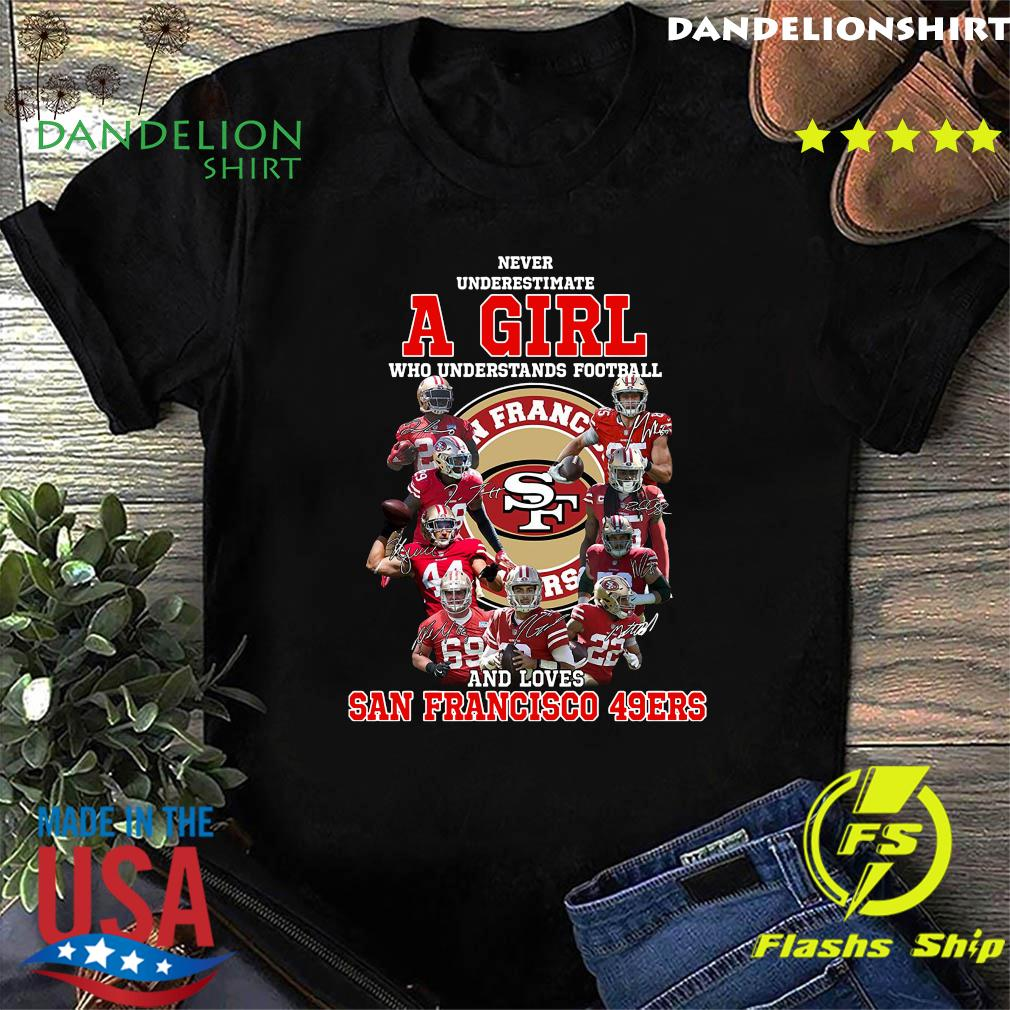 Never Underestimate A Girl Who Understands Football And Loves San Francisco 49ers Signatures Shirt