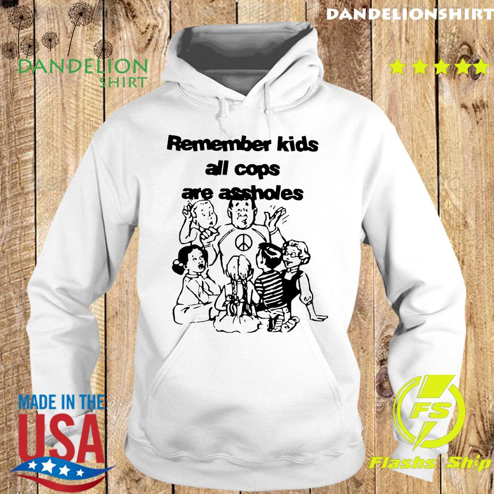Remember Kids All Cops Are Assholes Shirt Hoodie