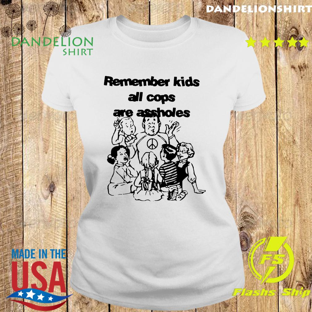 Remember Kids All Cops Are Assholes Shirt Ladies tee