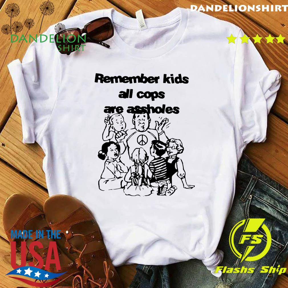 Remember Kids All Cops Are Assholes Shirt