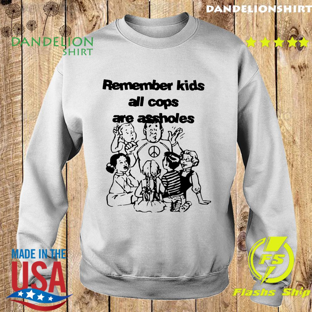 Remember Kids All Cops Are Assholes Shirt Sweater