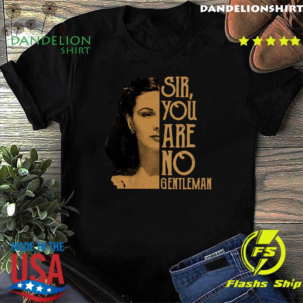 Scarlett O'hara Sir You Are No Gentleman Shirt
