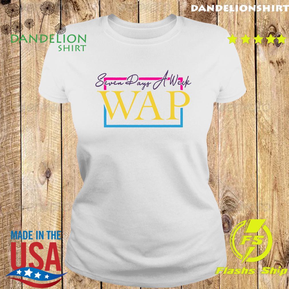 Seven Days A Week Wap Shirt Ladies tee