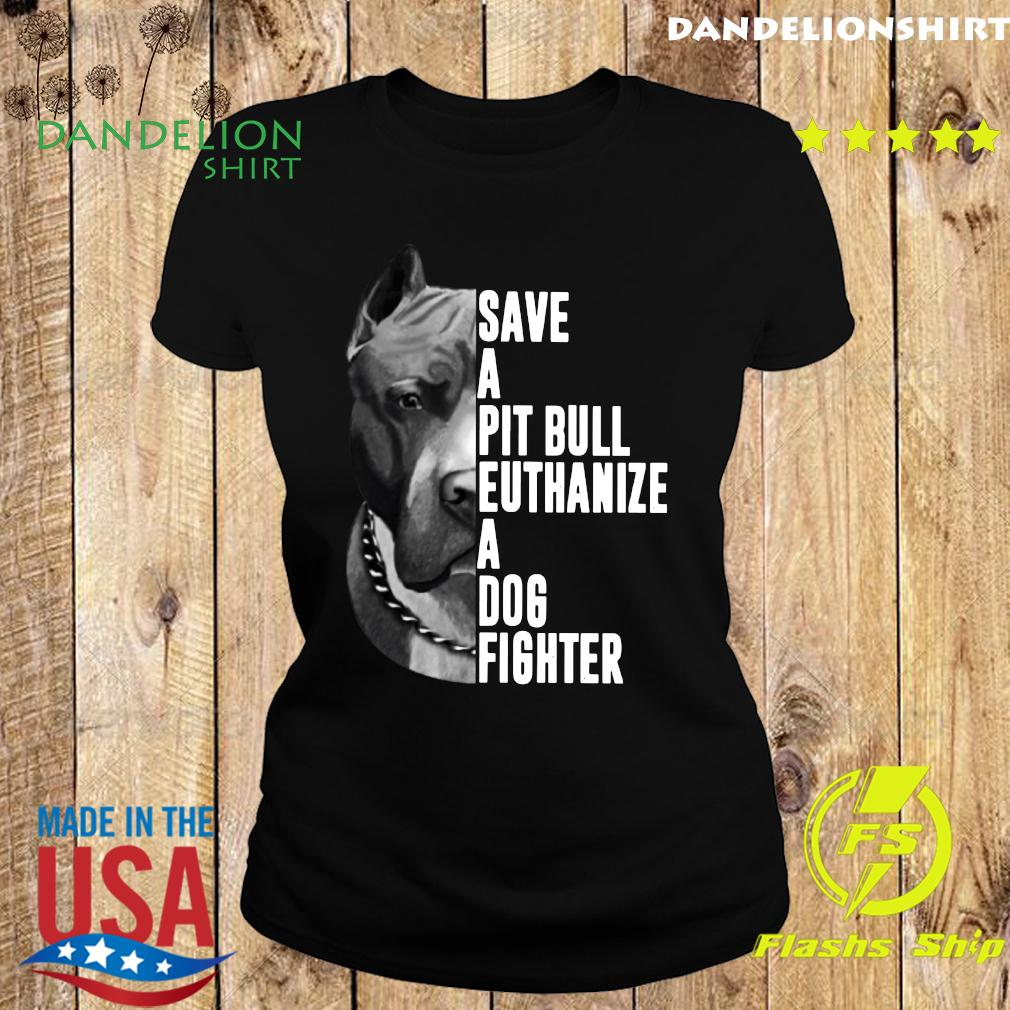 The Rock Save A Pit Bull Euthanize A Dog Fighter Shirt Ladies tee