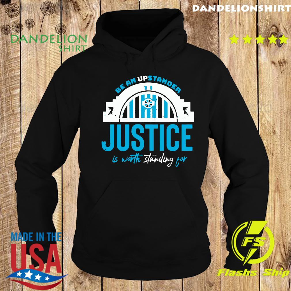 Be An Upstander Justice Is Worth Standing For Shirt Hoodie