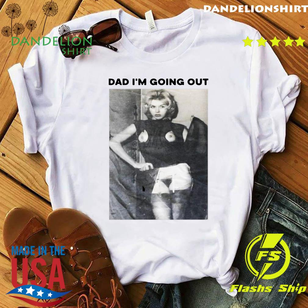 Dad I'm Going Out Women's Shirt