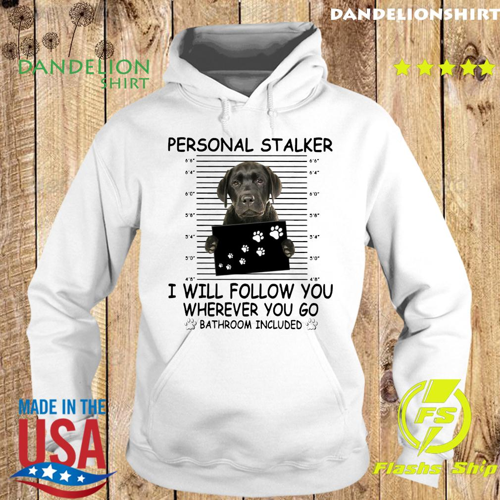 Great Dane Personal Stalker I Will Follow You Wherever You Go Bathroom Included Shirt Hoodie