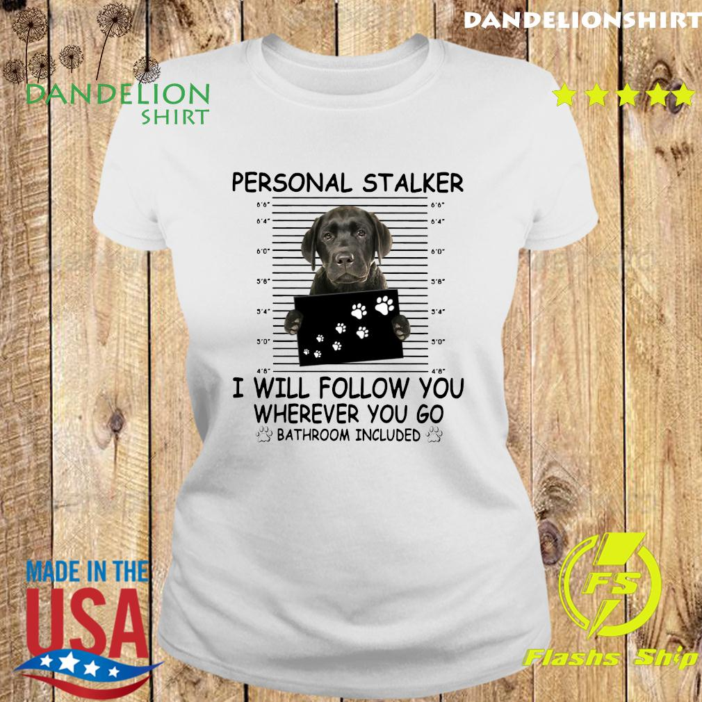 Great Dane Personal Stalker I Will Follow You Wherever You Go Bathroom Included Shirt Ladies tee