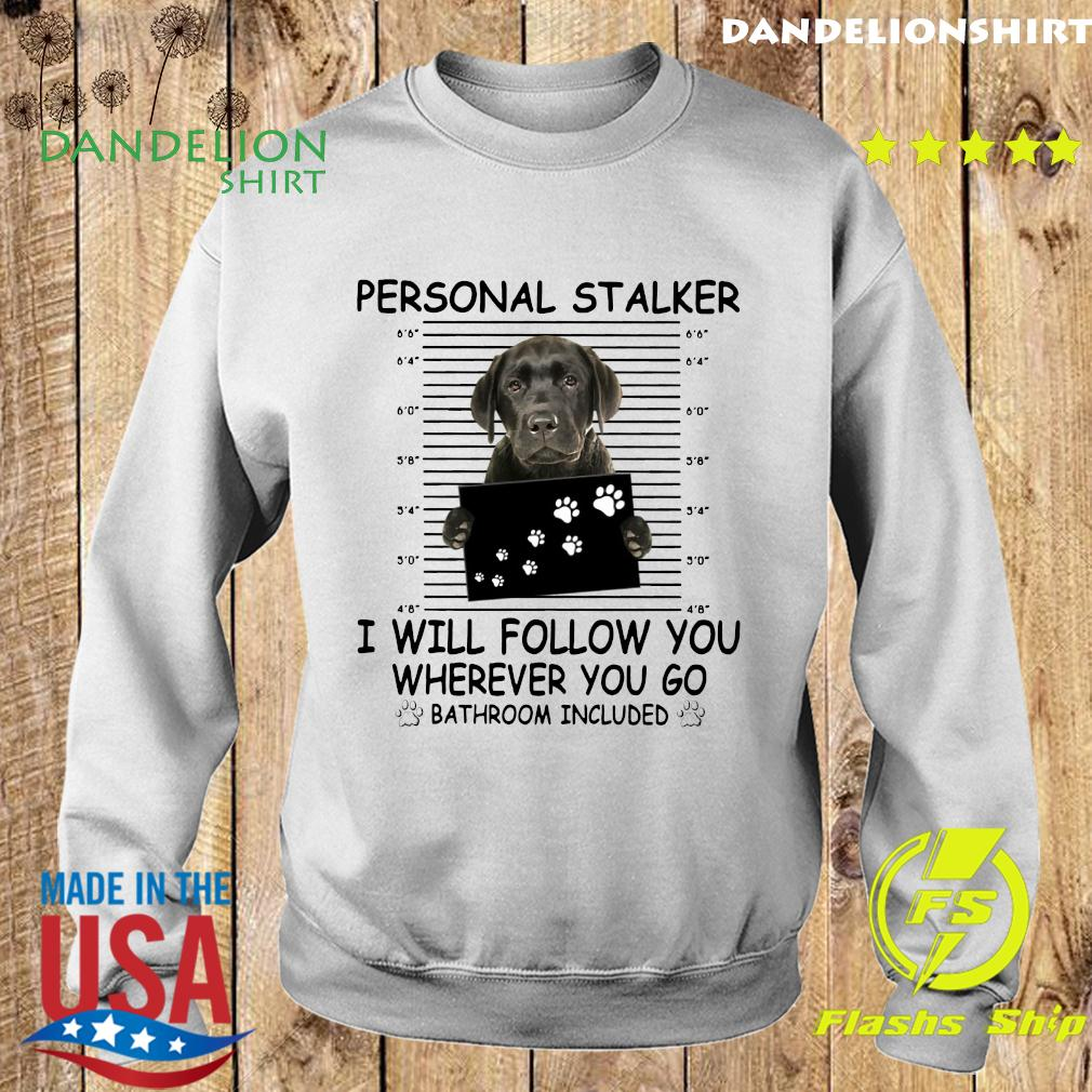Great Dane Personal Stalker I Will Follow You Wherever You Go Bathroom Included Shirt Sweater