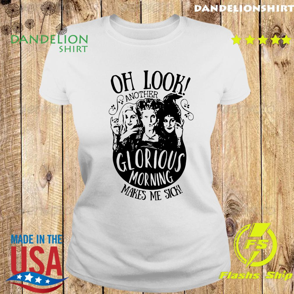 Hocus Pocus Oh Look Another Glorious Morning Makes Me Sick Shirt Ladies tee