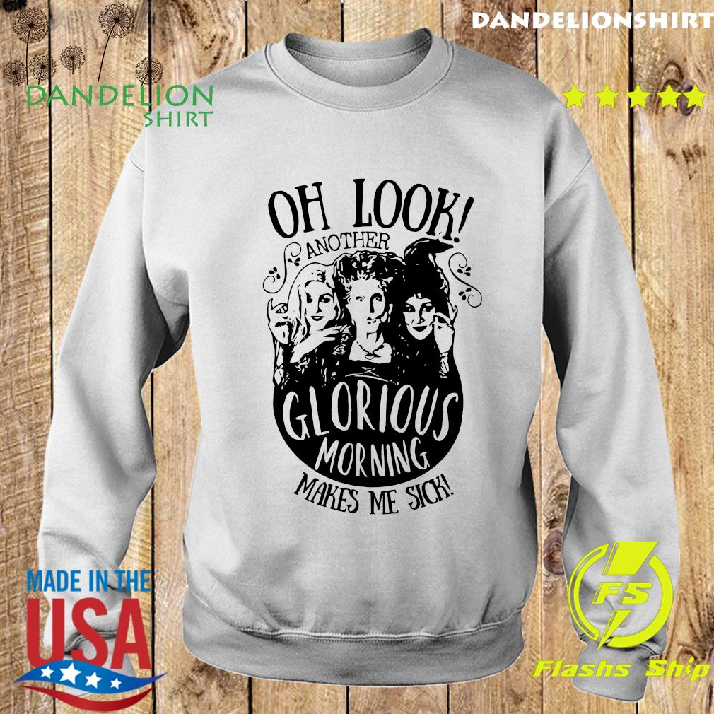 Hocus Pocus Oh Look Another Glorious Morning Makes Me Sick Shirt Sweater