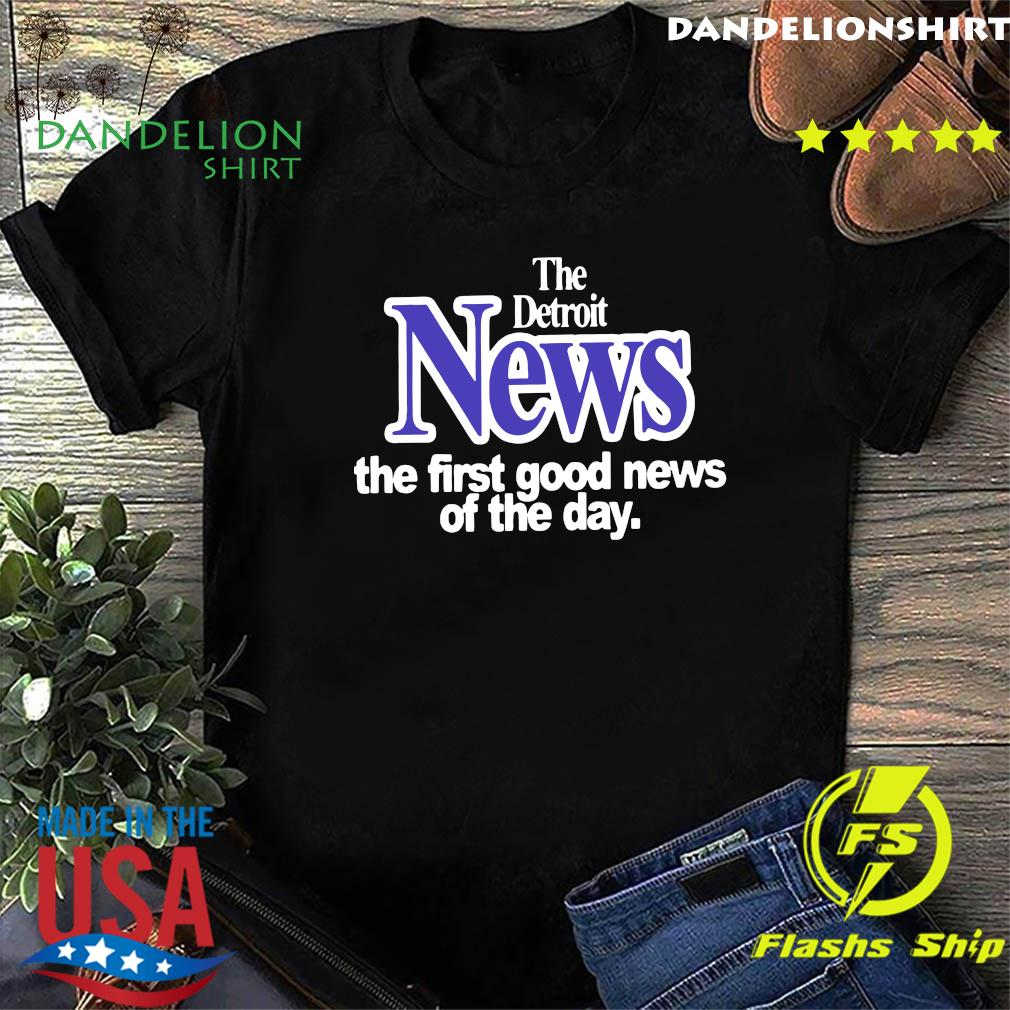 The Detroit News The First Good News Of The Day 2020 Shirt