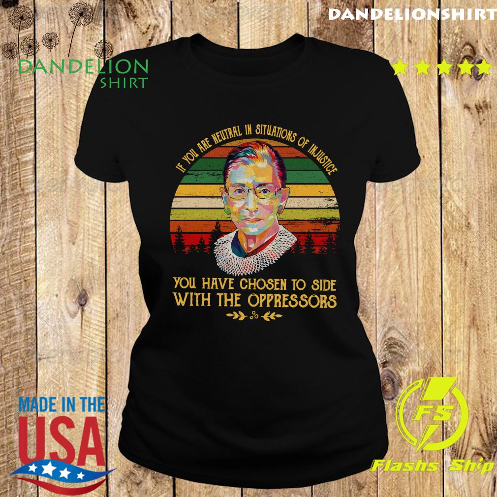 Vintage Ruth Bader Ginsburg RBG If You Are neutral In Situations of Injustice Shirt Ladies tee