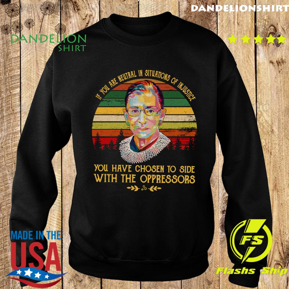 Vintage Ruth Bader Ginsburg RBG If You Are neutral In Situations of Injustice Shirt Sweater
