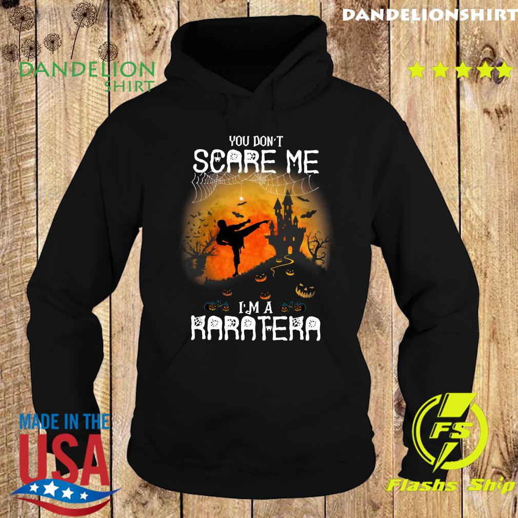 You Don't Scare Me I'm A Karatera Halloween Shirt Hoodie