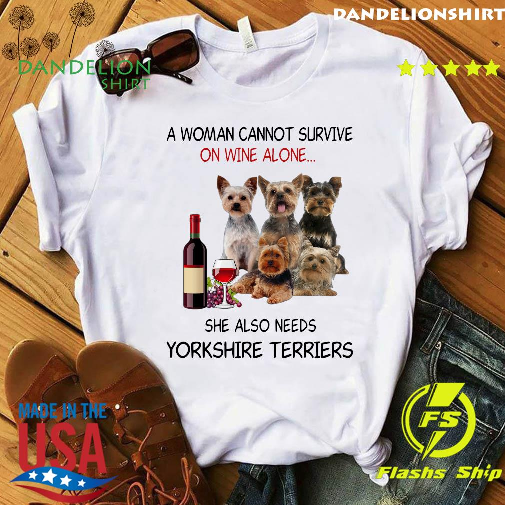 A Woman Cannot Survive On Wine Alone She Also Needs Yorkshire Terriers Shirt