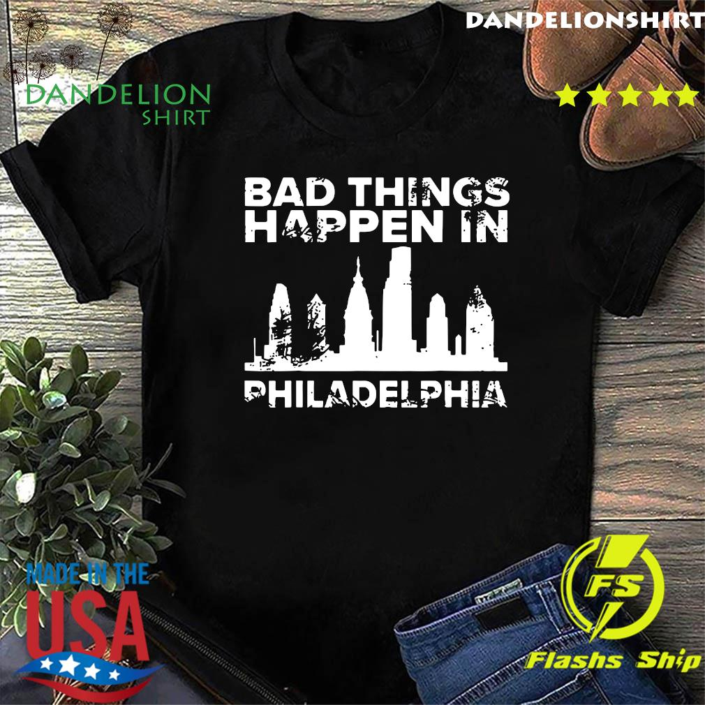 Bad Things Happen In Philadelphia Distressed Trump Shirt