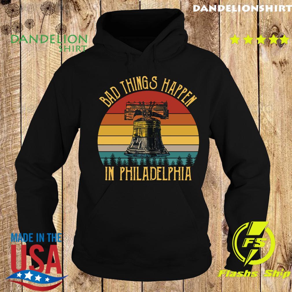 Bad Things Happen In Philadelphia Vintage Shirt Hoodie