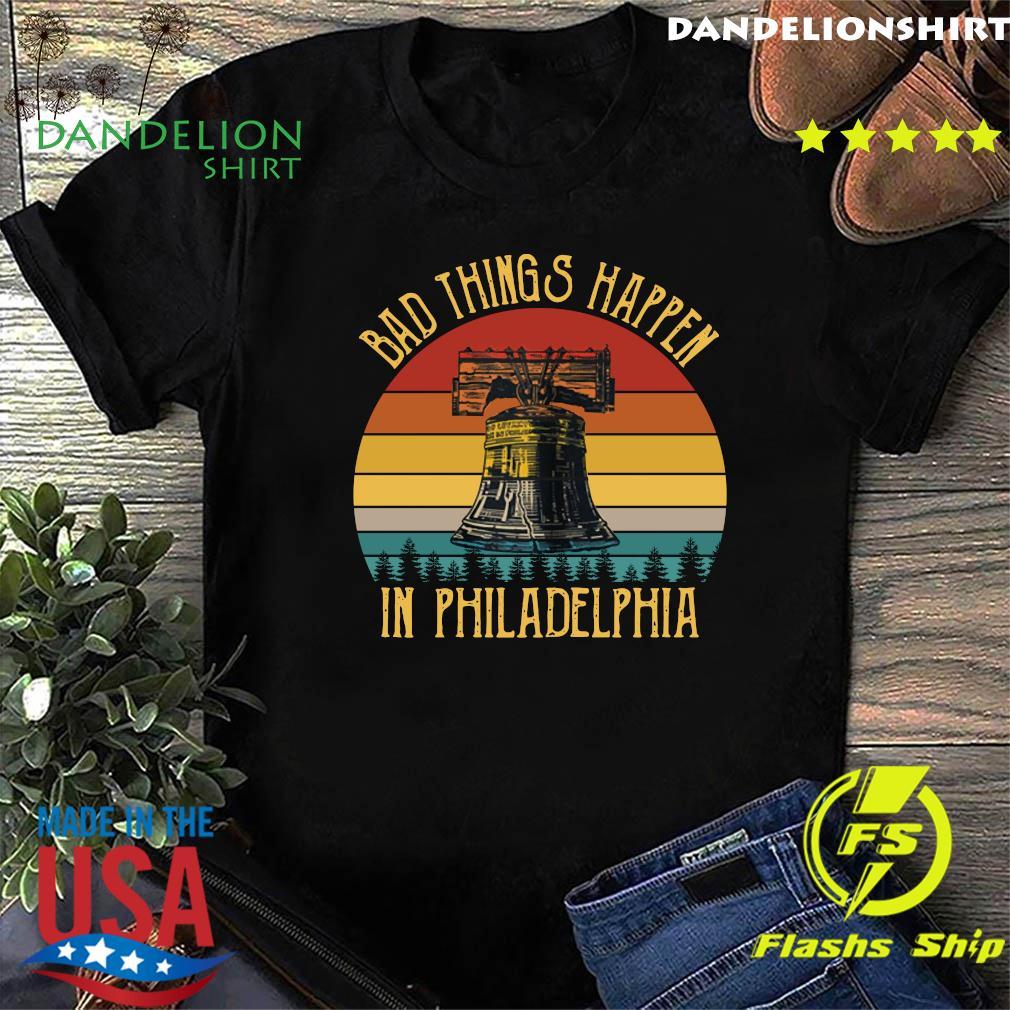 Bad Things Happen In Philadelphia Vintage Shirt