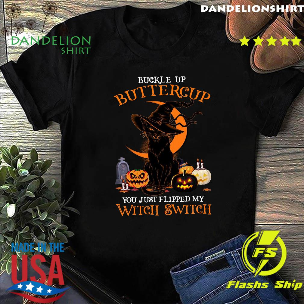 Black Cat Witch Buckle Up Buttercup You Just Flipped My Witch Switch Halloween 2020 T-Shirt