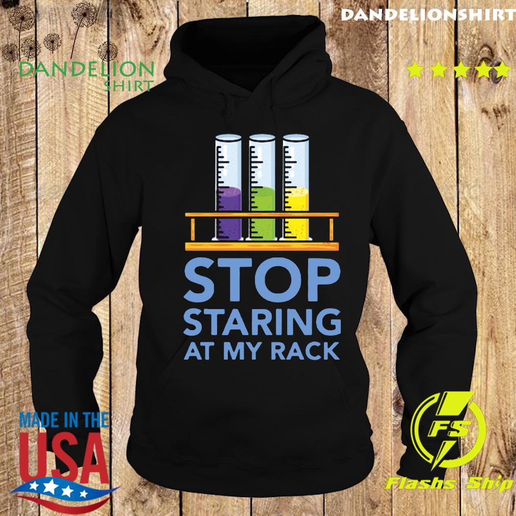 Chemistry Stop staring at my rack 2020 T-Shirt Hoodie