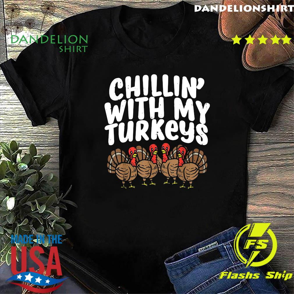 Chillin With My Turkeys Fun Thanksgiving Family Friends T-Shirt