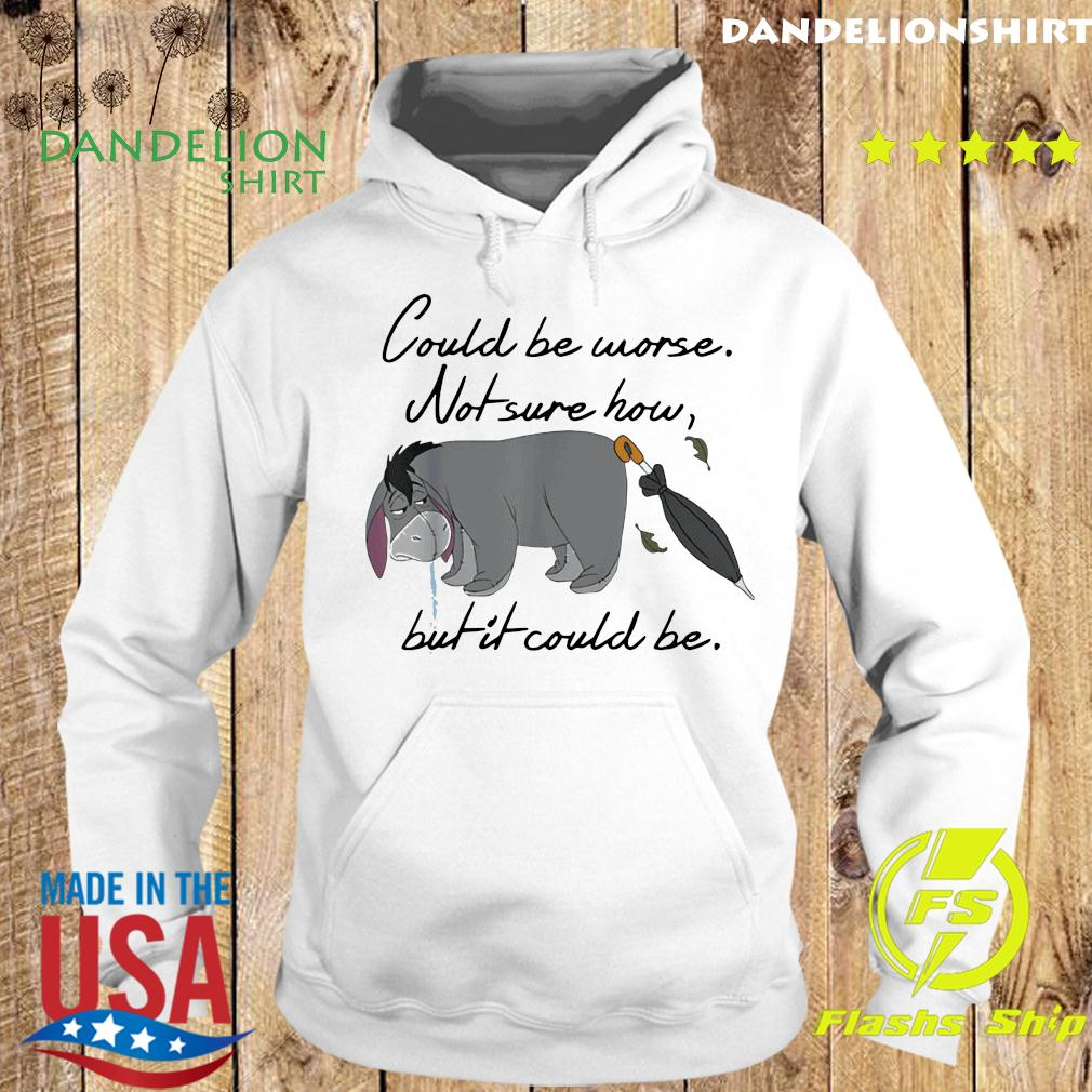 Could be Worse Not Sure How But It Could Be T-Shirt Hoodie