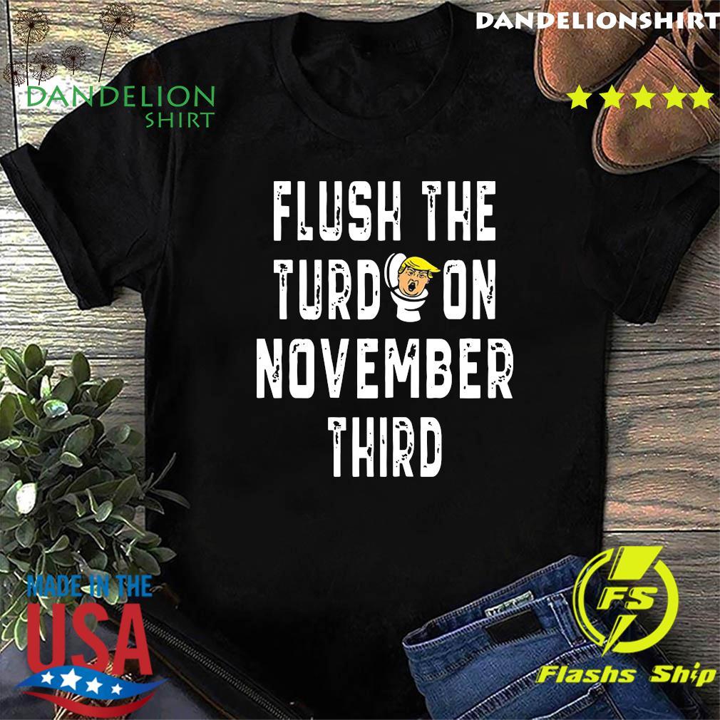 Flush The Turd November 3rd Anti Dump Trump 2020 Shirt