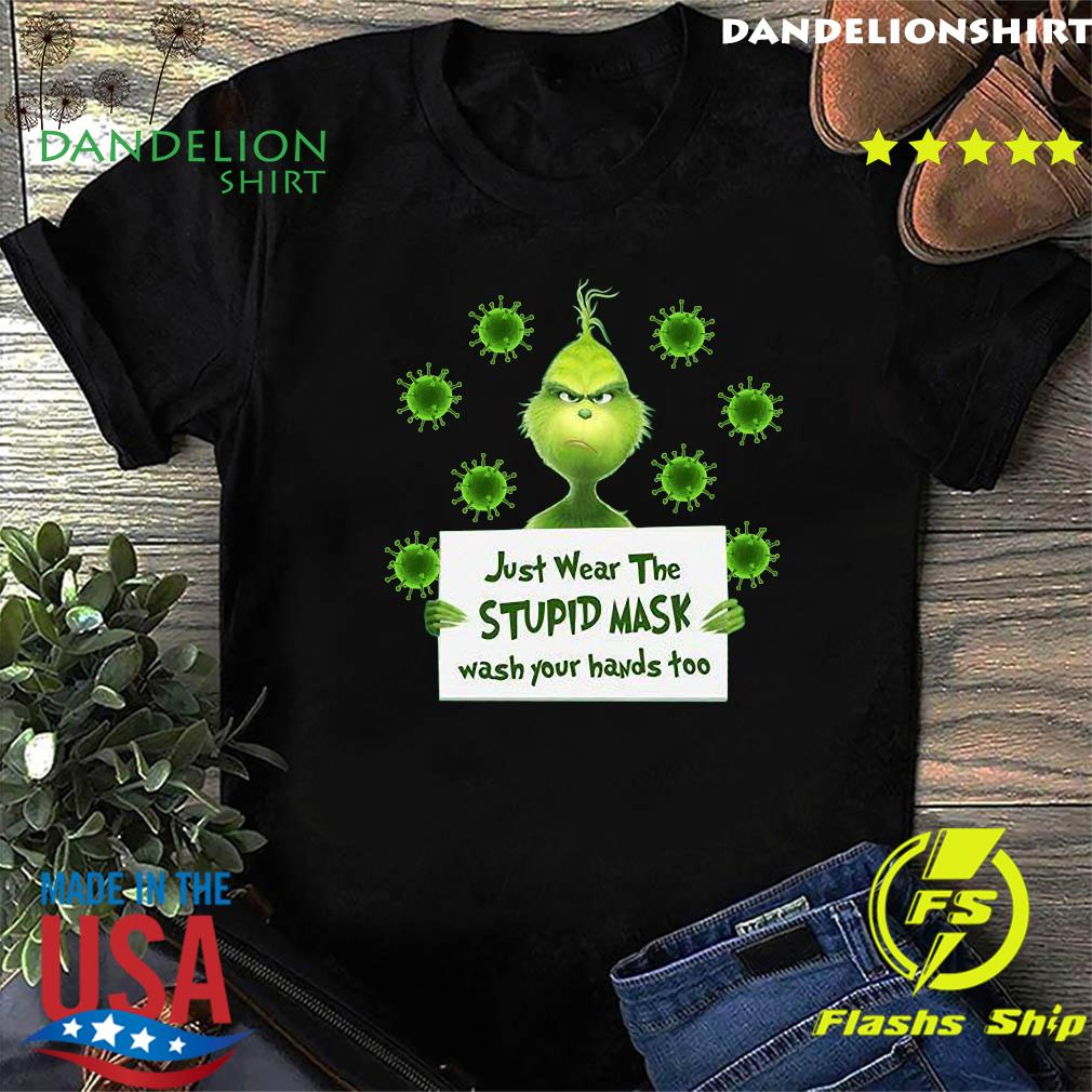 Grinch Just Wear The Stupid Mask Wash Your Hands Too Green Shirt