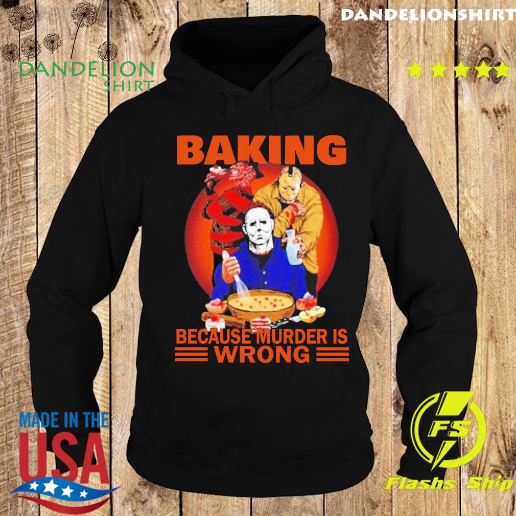 Halloween Jason Voorhees Michael Myers and Freddy Krueger Baking Because Murder is Wrong Shirt Hoodie
