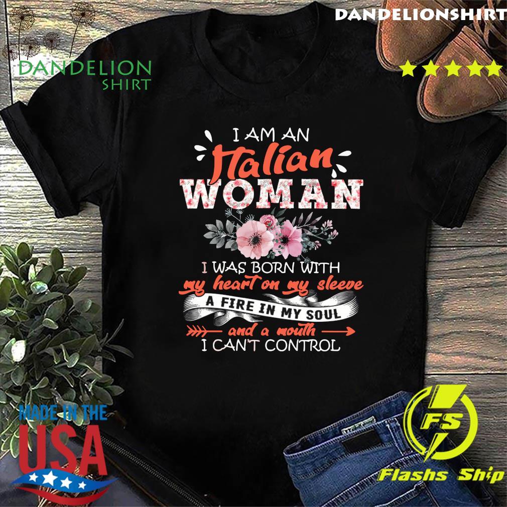 I Am An Italian Woman I Was Born With My Heart On My Sleeve Shirt