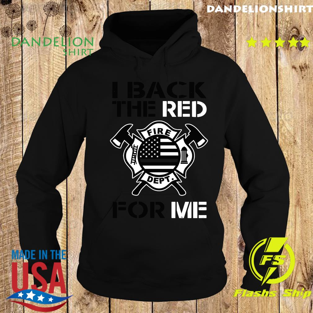 I Back The Red Fire Dept For My Me Shirt Hoodie